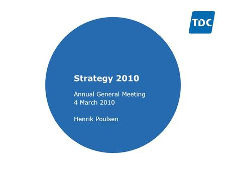 Strategy 2010 Annual General Meeting 4 March 2010 Henrik Poulsen.