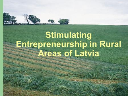Stimulating Entrepreneurship in Rural Areas of Latvia.