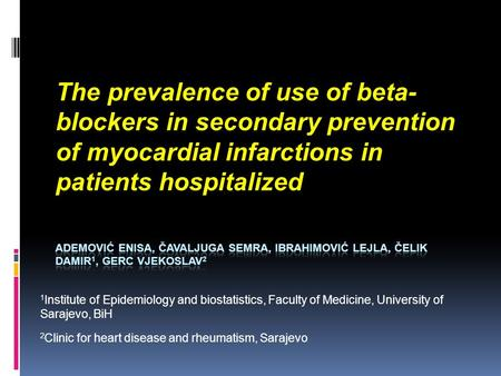 The prevalence of use of beta- blockers in secondary prevention of myocardial infarctions in patients hospitalized 1 Institute of Epidemiology and biostatistics,
