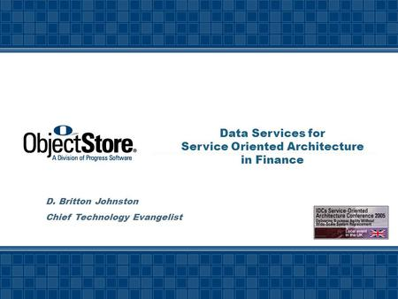 Data Services for Service Oriented Architecture in Finance D. Britton Johnston Chief Technology Evangelist.