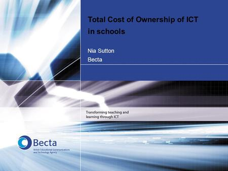 1 Nia Sutton Becta Total Cost of Ownership of ICT in schools.