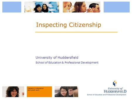 University of Huddersfield School of Education & Professional Development Inspecting Citizenship.