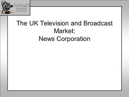 The UK Television and Broadcast Market: News Corporation.