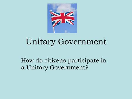 How do citizens participate in a Unitary Government?
