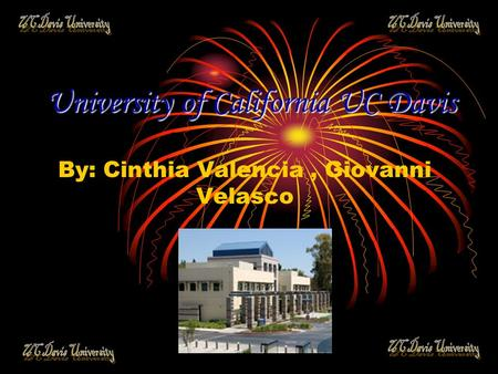 University of California UC Davis By: Cinthia Valencia, Giovanni Velasco.