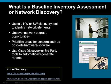 © 2008 Cisco Systems, Inc. All rights reserved.Cisco ConfidentialTEC 106 1 What Is a Baseline Inventory Assessment or Network Discovery? Using a HW or.