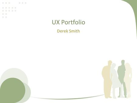 UX Portfolio Derek Smith. Overview Slides to walk through the UX activities of a sample project Present key design elements of the sample project Some.