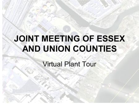JOINT MEETING OF ESSEX AND UNION COUNTIES Virtual Plant Tour.