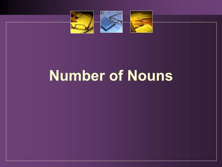 Number of Nouns. 1. The implication of number Number is one of the grammatical categories of nouns. Number of nouns falls into two <strong>classes</strong>: singular,