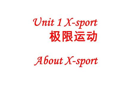 Unit 1 X-sport About X-sport I Content and Time Allotment Unit One X__sports The first period About X__sports II Objective: Students will be able to.