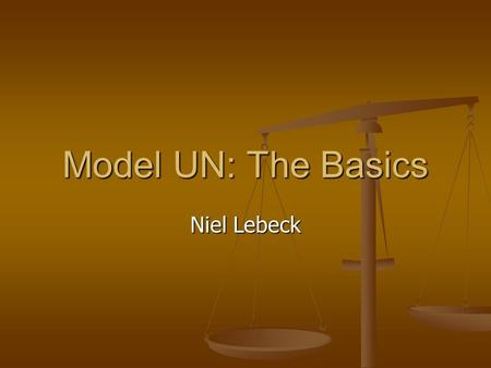 Model UN: The Basics Niel Lebeck. What is the United Nations? The United Nations is an international organization whose aims are to facilitate cooperation.