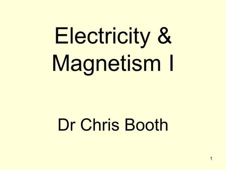 1 Electricity & Magnetism I Dr Chris Booth. 2 Two lectures per week (for 6 weeks): Wednesday 11:10Hicks LT07 Fridays 11:10Hicks LT01 Syllabus (see sheet)