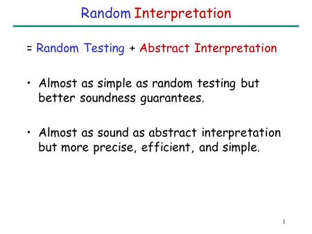 Precise Interprocedural Analysis using Random Interpretation Sumit Gulwani George Necula UC-Berkeley.