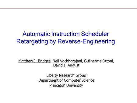 Automatic Instruction Scheduler Retargeting by Reverse-Engineering Matthew J. Bridges, Neil Vachharajani, Guilherme Ottoni, David I. August Liberty Research.