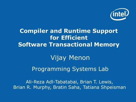 Compiler and Runtime Support for Efficient Software Transactional Memory Vijay Menon Programming Systems Lab Ali-Reza Adl-Tabatabai, Brian T. Lewis, Brian.