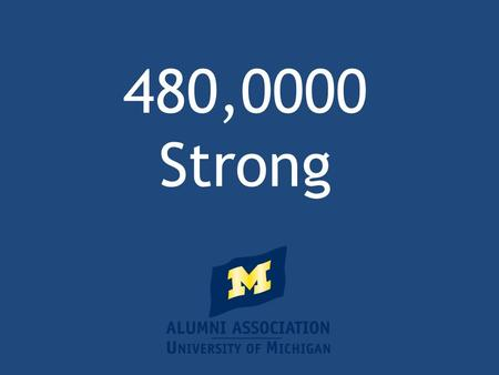 480,0000 Strong. AAUM Professional Success Leverage Your UM Network Laura Turner Senior Career Manager.
