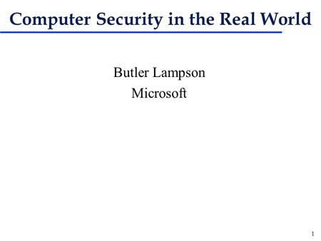 1 Computer Security in the Real World Butler Lampson Microsoft.