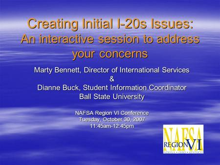 Creating Initial I-20s Issues: An interactive session to address your concerns Marty Bennett, Director of International Services & Dianne Buck, Student.