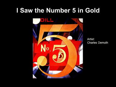 I Saw the Number 5 in Gold Artist: Charles Demuth.
