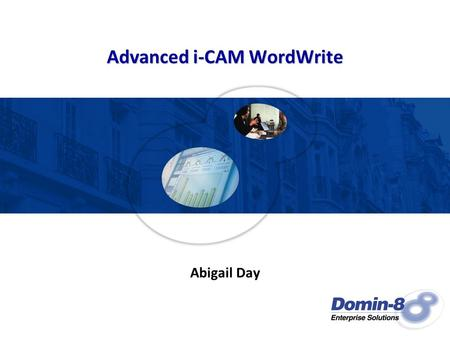 Advanced i-CAM WordWrite Abigail Day. Agenda Creating new forms from existing i-CAM forms –Using i-CAM forms as templates for custom forms –Formatting.