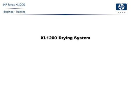 Engineer Training XL1200 Drying System. Engineer Training XL1200 Drying System Confidential 2 XL1200 Drying System.