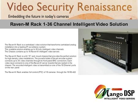 Raven-M Rack 1-36 Channel Intelligent Video Solution The Raven-M Rack is a centralized video solution that transforms centralized analog installation into.
