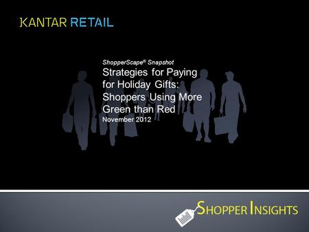 ShopperScape ® Snapshot Strategies for Paying for Holiday Gifts: Shoppers Using More Green than Red November 2012.