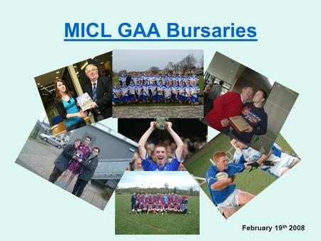MICL GAA Bursaries February 19 th 2008. Mairead Wall Waterford Main Sport: Ladies Gaelic Football 5 county senior titles 2 Munster B Titles All Ireland.