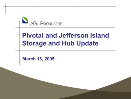 Pivotal and Jefferson Island Storage and Hub Update March 18, 2005.