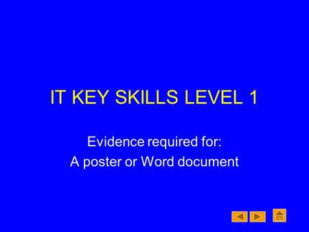 IT KEY SKILLS LEVEL 1 Evidence required for: A poster or Word document.