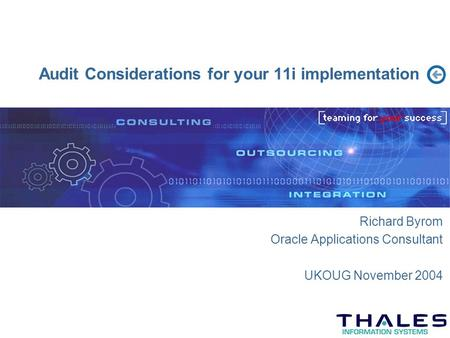 Audit Considerations for your 11i implementation Richard Byrom Oracle Applications Consultant UKOUG November 2004.