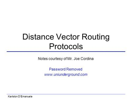 Karlston D'Emanuele Distance Vector Routing Protocols Notes courtesy of Mr. Joe Cordina Password Removed www.uniunderground.com.