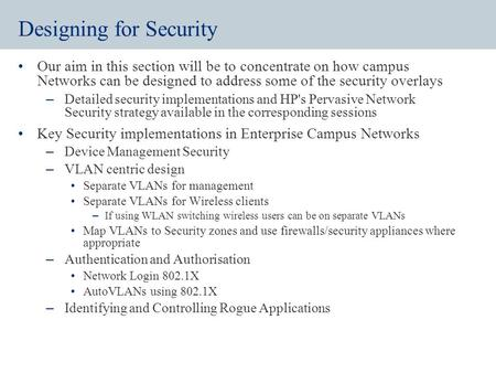 Designing for Pervasive Network Security. Designing for Security Our aim in this section will be to concentrate on how campus Networks can be designed.