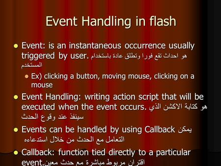 Event Handling in flash Event: is an instantaneous occurrence usually triggered by user. هو احداث تقع فورا وتطلق عادة باستخدام المستخدم Event: is an instantaneous.