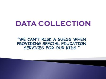WE CANT RISK A GUESS WHEN PROVIDING SPECIAL EDUCATION SERVICES FOR OUR KIDS.