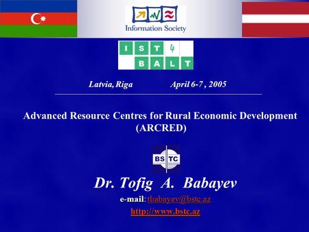 Dr. Tofig A. Babayev    Latvia, Riga April 6-7, 2005 Advanced Resource Centres for Rural Economic.