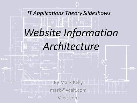 IT Applications Theory Slideshows By Mark Kelly Vceit.com Website Information Architecture.