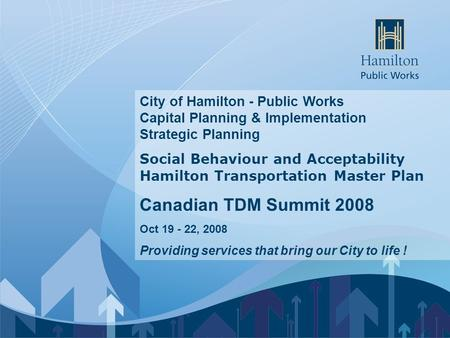 City of Hamilton - Public Works Capital Planning & Implementation Strategic Planning Social Behaviour and Acceptability Hamilton Transportation Master.