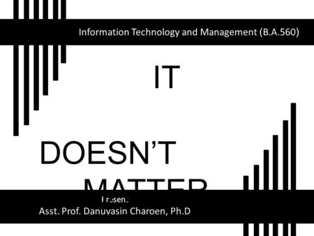 IT DOESN'T MATTER Information Technology and Management (B.A.560)