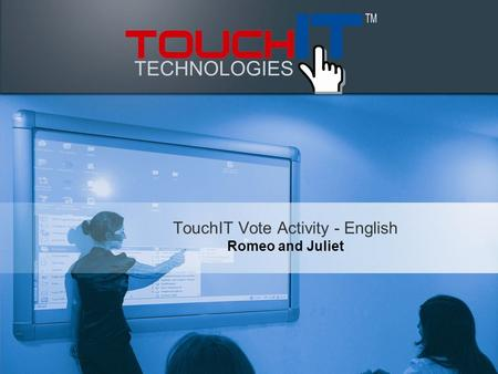 TouchIT Vote Activity - English Romeo and Juliet.