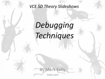 VCE SD Theory Slideshows By Mark Kelly Vceit.com Debugging Techniques.