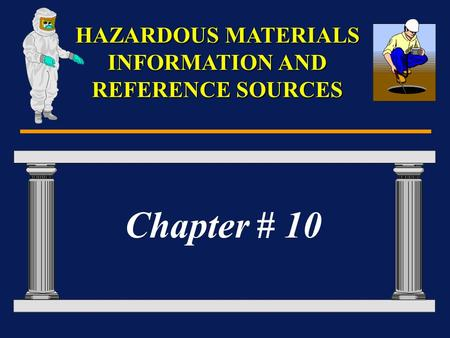 HAZARDOUS MATERIALS INFORMATION AND REFERENCE SOURCES Chapter # 10.