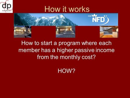 How it works How to start a program where each member has a higher passive income from the monthly cost? HOW?