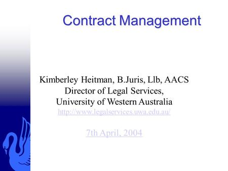 Contract Management Kimberley Heitman, B.Juris, Llb, AACS Director of Legal Services, University of Western Australia