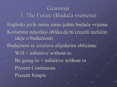 Grammar 1. The Future (Buduća vremena)