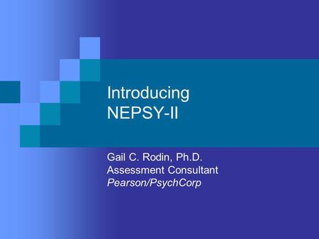 Gail C. Rodin, Ph.D. Assessment Consultant Pearson/PsychCorp