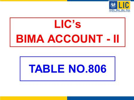 LICs BIMA ACCOUNT - II TABLE NO.806. LICs BIMA ACCOUNT- II (Plan No.806) FEATURES Guaranteed Returns: Guaranteed Returns at the Rate of 6% per annum on.