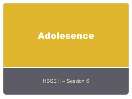 Adolesence HBSE II – Session 6.