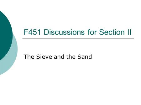 F451 Discussions for Section II The Sieve and the Sand.
