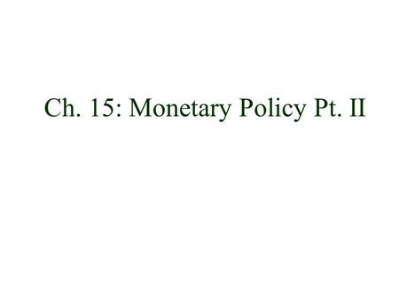 Ch. 15: Monetary Policy Pt. II. Impact of Monetary Policy u According to monetarists, changes in the money supply affects both inflation and economic.